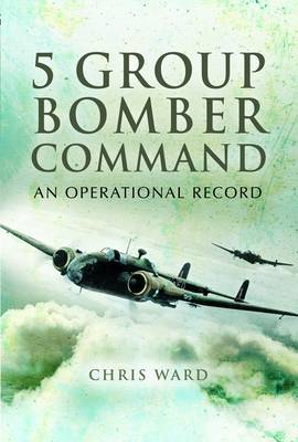 5 Group Bomber Command: An Operational Record