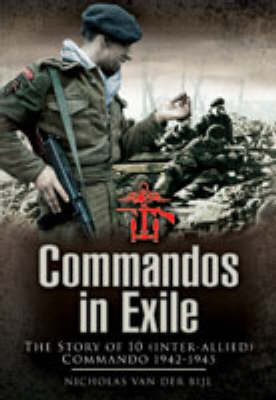 Commandos in Exile: The Story of 10 (Inter-Allied) Commando 1942-1945