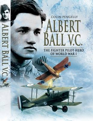 Albert Ball VC: The Fighter Pilot Hero of the World War I