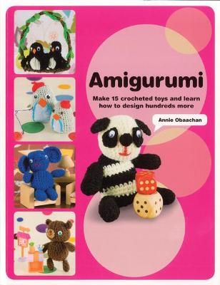 Amigurumi: Make 15 Crocheted Toys and Learn How to Design Hundreds More