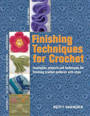 Finishing Techniques for Crochet: Inspiration, Projects and Techniques for Finishing Crochet Patterns with Style