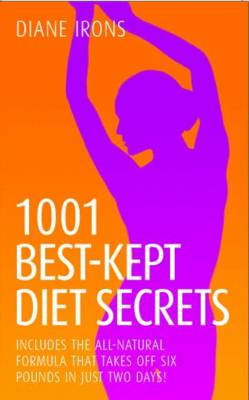 1001 Best Kept Diet Secrets: Includes the All-Natural Formula That Takes Off Six Pounds in Just Two Days!