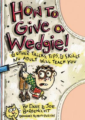 How to Give a Wedgie: & Other Tricks, Tips & Skills No Adult Will Teach You