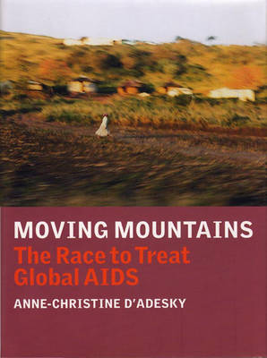 Moving Mountains: Dispatches from the Frontlines of Global AIDS
