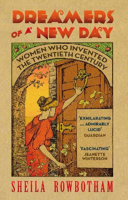 Dreamers of a New Day: Women Who Invented the Twentieth Century