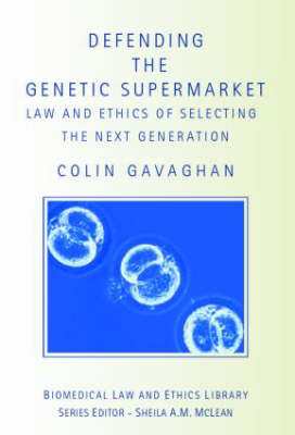 Defending the Genetic Supermarket: The Law and Ethics of Selecting the Next Generation