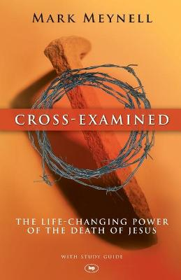 Cross-examined: The Life-changing Power of the Death of Jesus