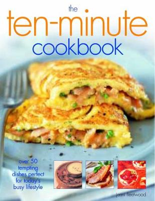 The Ten-Minute Cookbook: Over 50 tempting dishes perfect for today's busy lifestyle