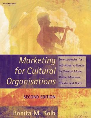 Marketing for Cultural Organisations: New strategies for attracting audiences to classical music , dance, museums, theatre and opera.