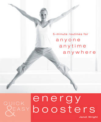 Quick & Easy Energy Boosters: 5-Minute Routines for Anyone, Anytime, Anywhere