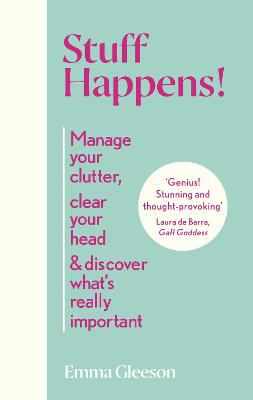 Stuff Happens!: Manage your clutter, clear your head and discover what's really important