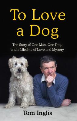 A Dog is for Life: Love, loyalty, and the mysteries of the human-canine bond