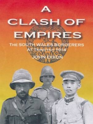 Clash of Empires, A - The South Wales Borderers at Tsingtao, 1914