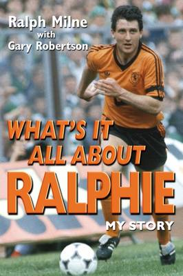 What's it All About Ralphie: The Ralph Milne Story