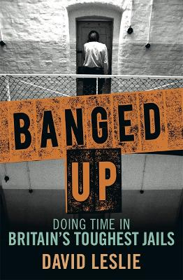 Banged Up: Doing Time in Britain's Toughest Jails