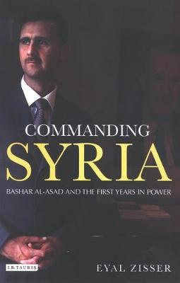 Commanding Syria: Basher Al-Asad and the First Years in Power