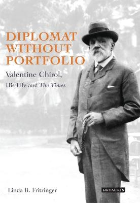 Diplomat without Portfolio: Valentine Chirol, His Life and Times