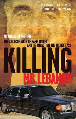 Killing Mr Lebanon: The Assassination of Rafik Hariri and Its Impact on the Middle East