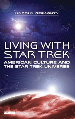 """Living with """"Star Trek"""": American Culture and the """"Star Trek"""" Universe"""