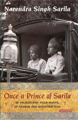 Once a Prince of Sarila: Of Palaces and Tiger Hunts, of Nehrus and Mountbattens