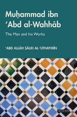 Muhammad Ibn 'Abd Al-Wahhab: The Man and His Works