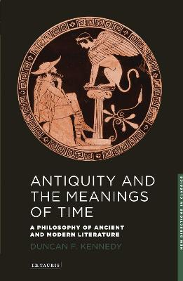 Antiquity and the Meanings of Time: A Philosophy of Ancient and Modern Literature