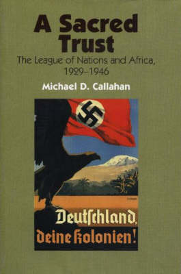 A Sacred Trust: The League of Nations & Africa, 1929-1946