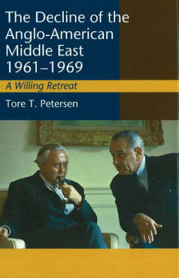 Decline of the Anglo-American Middle East, 1961-1969: A Willing Retreat