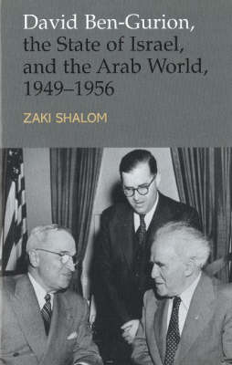 David Ben-Gurion, the State of Israel and the Arab World, 1949-1956