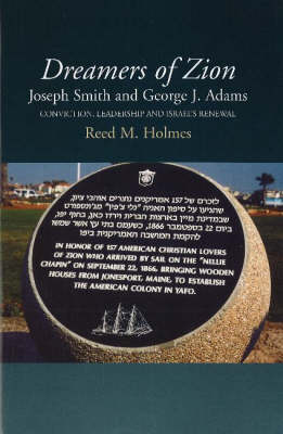 Dreamers of Zion -- Joseph Smith & George J Adams: Conviction, Leadership & Israel's Renewal