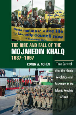 Rise & Fall of the Mojahedin Khalq, 1987-1997: Their Survival after the Islamic Revolution & Resistance to the Islamic Republic of Iran