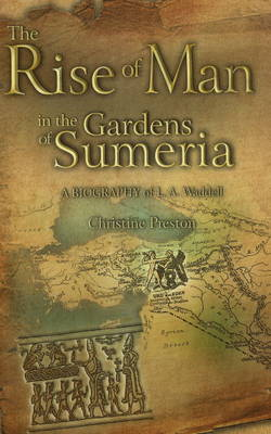 Rise of Man in the Gardens of Sumeria (HB@PB PRICE): A Biography of L A Waddell