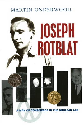 Joseph Rotblat: A Man of Conscience in the Nuclear Age