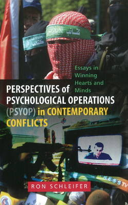 Perspectives of Psychological Operations (PSYOP) in Contemporary: Conflicts: Essays in Winning Hearts & Minds