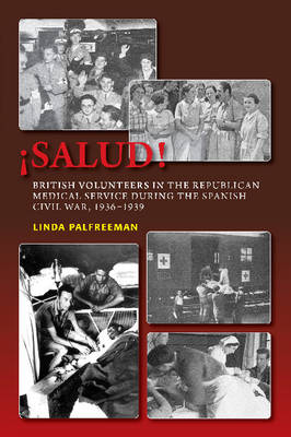 Salud!: British Volunteers in the Republican Medical Service During the Spanish Civil War, 1936-1939