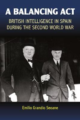 A Balancing Act: British Intelligence in Spain During the Second World War