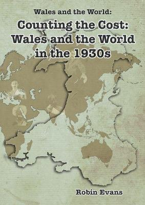 Wales and the World: Counting the Cost - Wales and the World in the 1930s