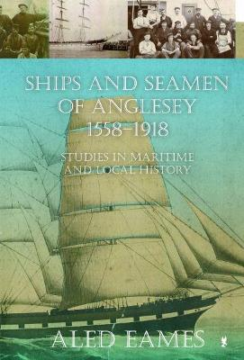 Ships and Seamen of Anglesey 1558-1918 - Studies in Maritime and Local History