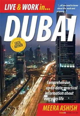 Live and Work In Dubai: Comprehensive, Up-to-date, Practical Information About Everyday Life