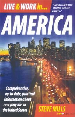 Live & Work In America 7th Edition: Comprehensive, Up-to-Date, Practical Information About Everyday Life in the USA