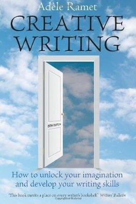Creative Writing, 8th Edition: How to Unlock Your Imagination and Develop Your Writing Skills
