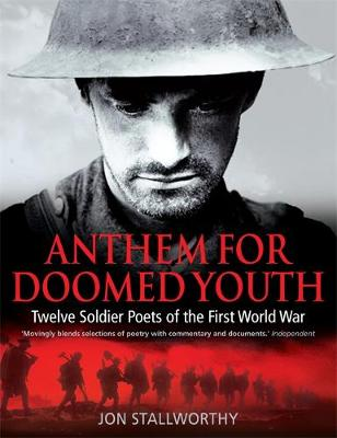 Anthem for Doomed Youth: Twelve Soldier Poets of the First World War