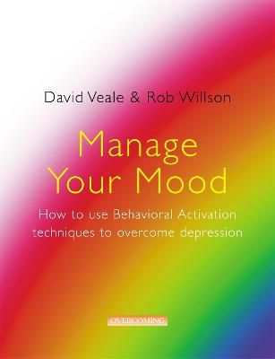 Manage Your Mood: How to Use Behavioural Activation Techniques to Overcome Depression