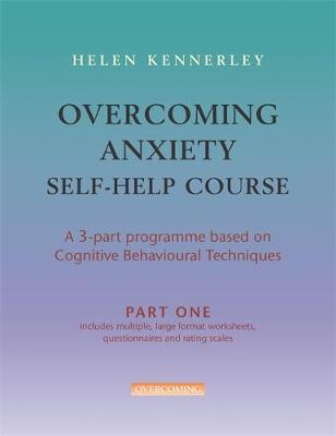 Overcoming Anxiety Self-Help Course Part 1: A 3-part Programme Based on Cognitive Behavioural Techniques Part 1