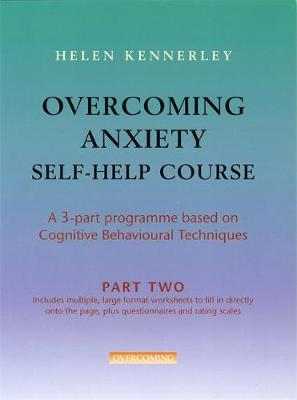 Overcoming Anxiety Self-Help Course Part 2: A 3-part Programme Based on Cognitive Behavioural Techniques Part 2