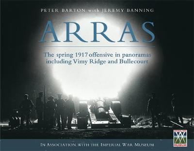 Arras: The spring 1917 offensive in panoramas including Vimy Ridge and Bullecourt