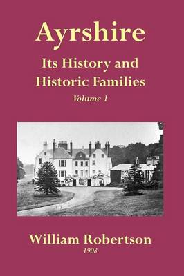 Ayrshire: Its History and Historic Families: v. 1