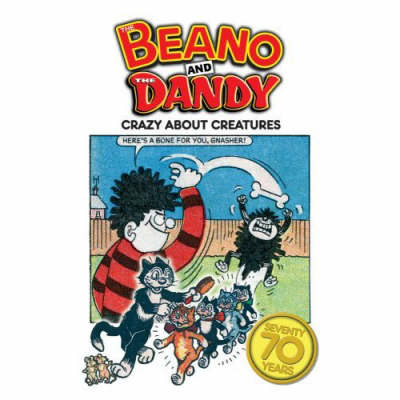 """70 Years of """"Dandy"""" and """"Beano"""": Our Crazy Creatures"""