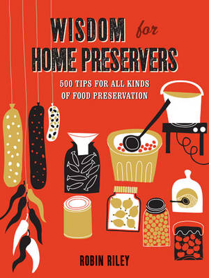 Wisdom for Home Preservers: 500 Tips for All Kinds of Food Preservation