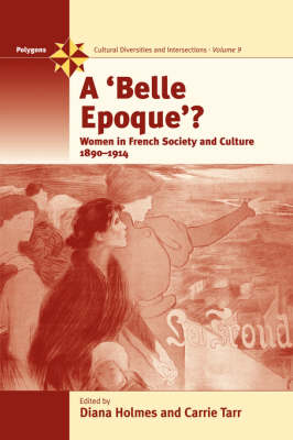 A Belle Epoque?: Women and Feminism in French Society and Culture 1890-1914